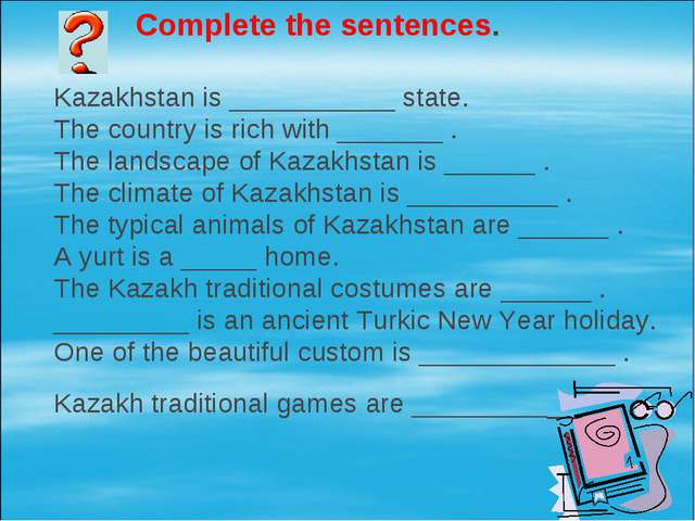 Complete the sentences. Kazakhstan is ___________ state. The country is rich...