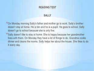 READING TEST SALLY   On Monday morning Sally's father and mother go to work.