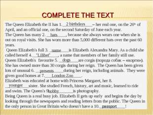 COMPLETE THE TEXT The Queen Elizabeth the II has 1.______________– her real o