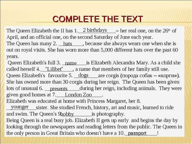 COMPLETE THE TEXT The Queen Elizabeth the II has 1.______________– her real o...