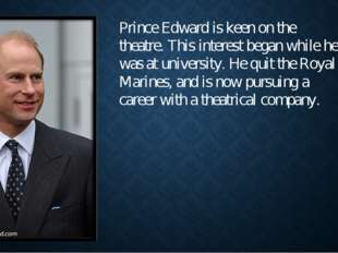Prince Edward is keen on the theatre. This interest began while he was at uni
