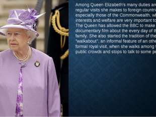Among Queen Elizabeth's many duties are the regular visits she makes to forei