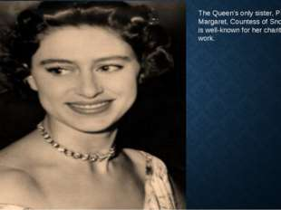 The Queen's only sister, Princess Margaret, Countess of Snowdon, is well-know