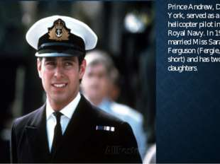 Prince Andrew, Duke of York, served as a helicopter pilot in the Royal Navy.