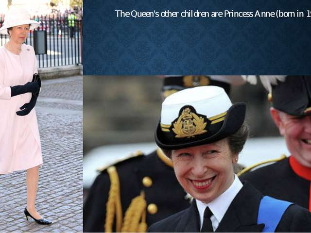 The Queen's other children are Princess Anne (born in 1950)