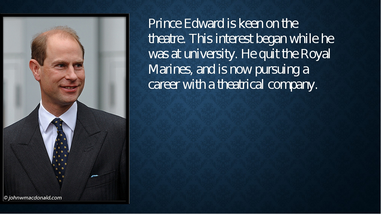 Prince Edward is keen on the theatre. This interest began while he was at uni...
