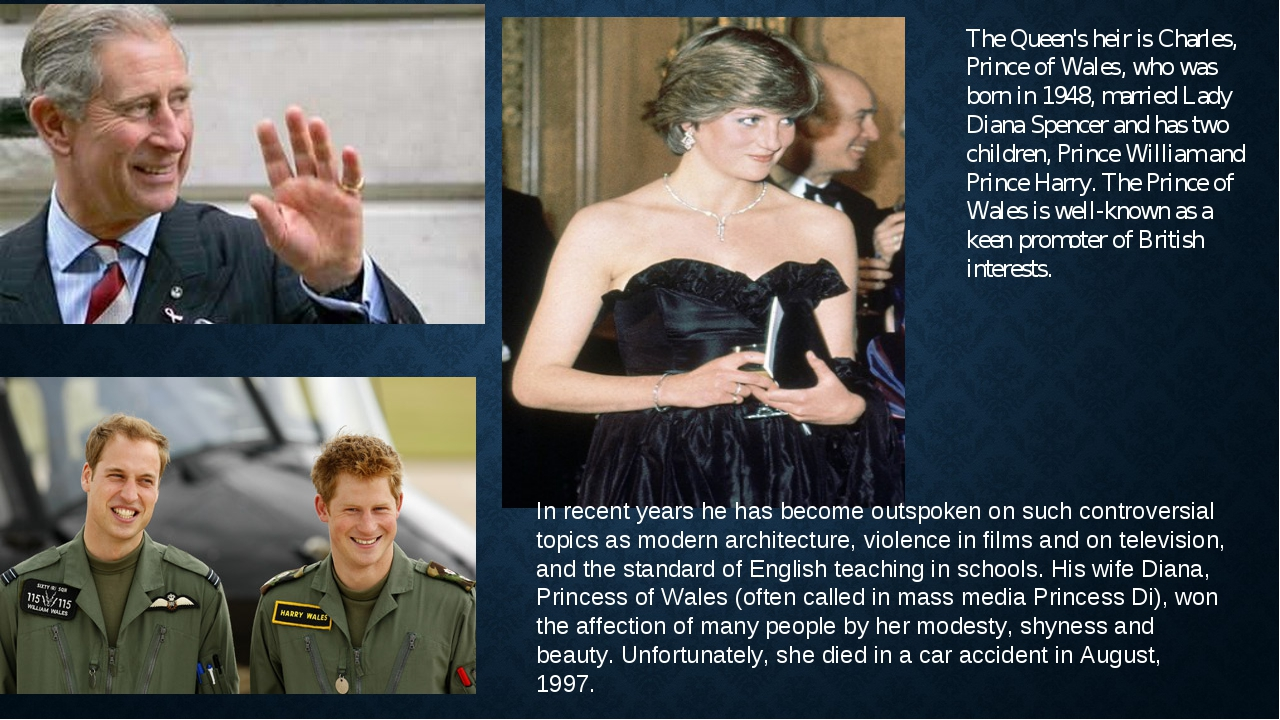 The Queen's heir is Charles, Prince of Wales, who was born in 1948, married L...