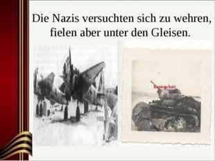Die Nazis versuchten sich zu wehren, fielen aber unter den Gleisen.