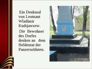 Ein Denkmal von Leutnant Wladimir Kudrjawzew. Die Bewohner des Dorfes denken