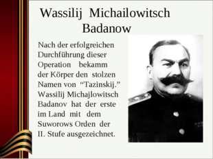 Wassilij Michailowitsch Badanow Nach der erfolgreichen Durchführung dieser Op