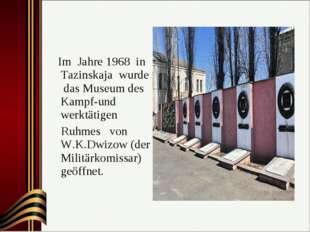 Im Jahre 1968 in Tazinskaja wurde das Museum des Kampf-und werktätigen Ruhme