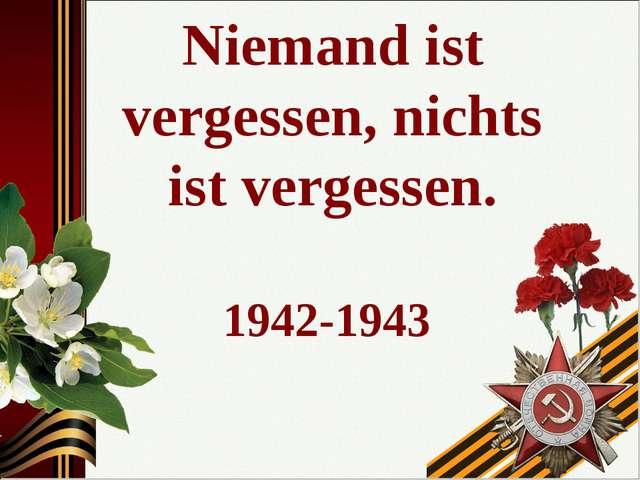 Niemand ist vergessen, nichts ist vergessen. 1942-1943