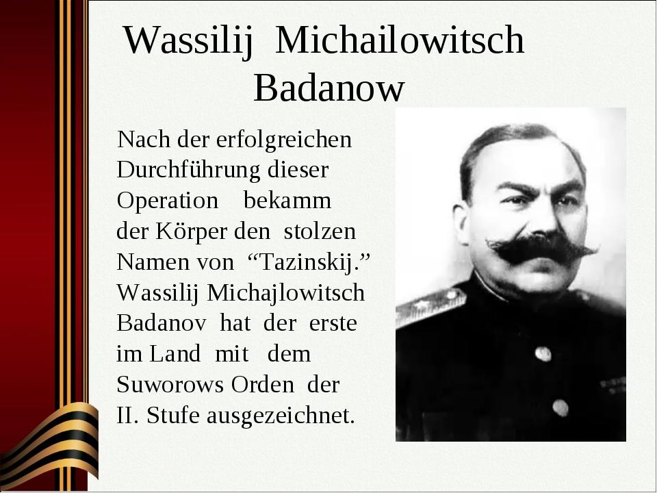 Wassilij Michailowitsch Badanow Nach der erfolgreichen Durchführung dieser Op...