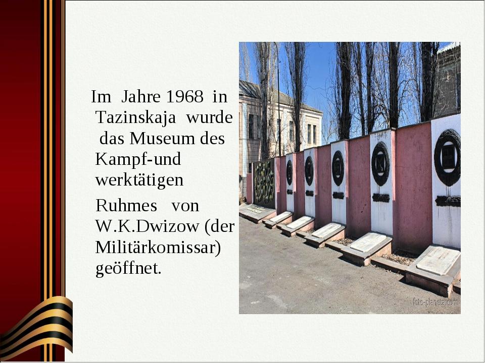 Im Jahre 1968 in Tazinskaja wurde das Museum des Kampf-und werktätigen Ruhme...