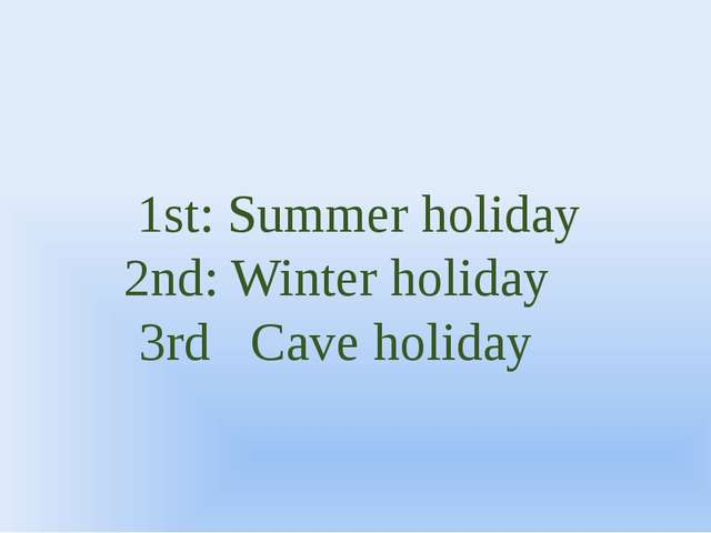 1st: Summer holiday 2nd: Winter holiday 3rd Cave holiday