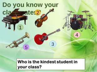 Do you know your classmates? Who is the loudest student in your class? 1 2 Wh