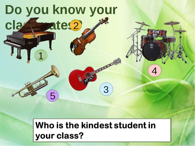 Do you know your classmates? Who is the loudest student in your class? 1 2 Wh...