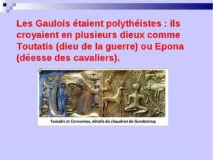 Les Gaulois étaient polythéistes : ils croyaient en plusieurs dieux comme Tou