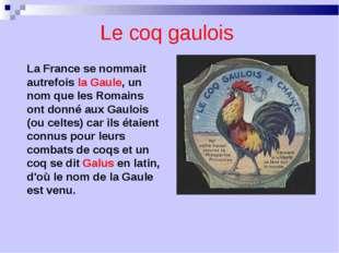 Le coq gaulois La France se nommait autrefois la Gaule, un nom que les Romain