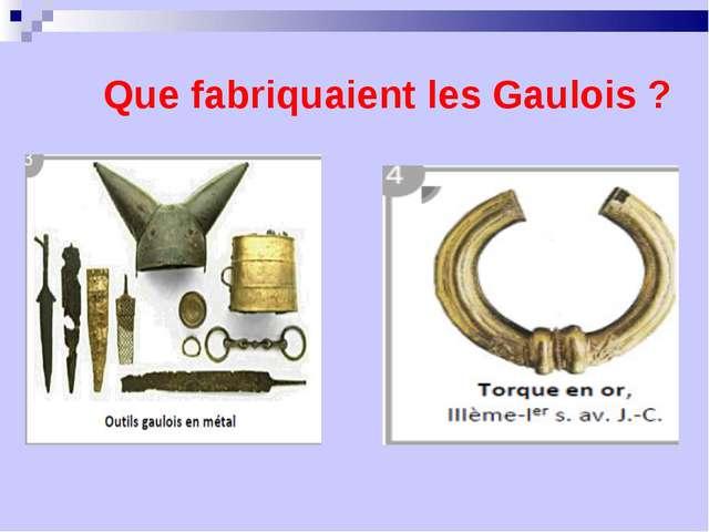 Que fabriquaient les Gaulois ?