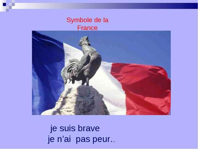Symbole de la France je suis brave je n'ai pas peur...