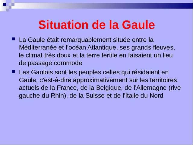 Situation de la Gaule La Gaule était remarquablement située entre la Méditer...