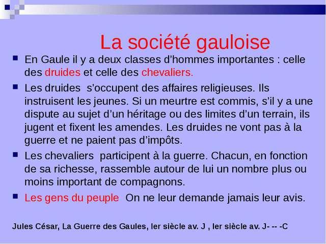 En Gaule il y a deux classes d'hommes importantes : celle des druides et cell...