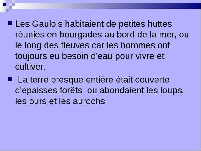 Les Gaulois habitaient de petites huttes réunies en bourgades au bord de la m...