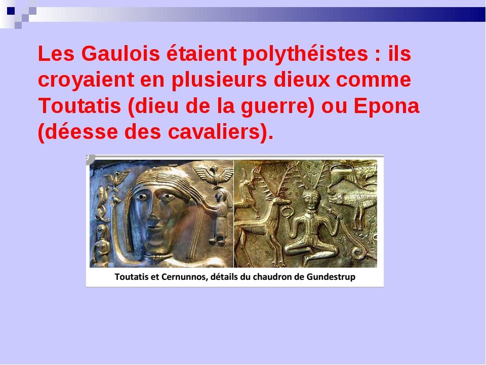 Les Gaulois étaient polythéistes : ils croyaient en plusieurs dieux comme Tou...