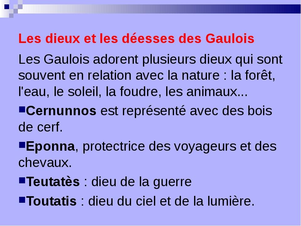 Les dieux et les déesses des Gaulois Les Gaulois adorent plusieurs dieux qui...