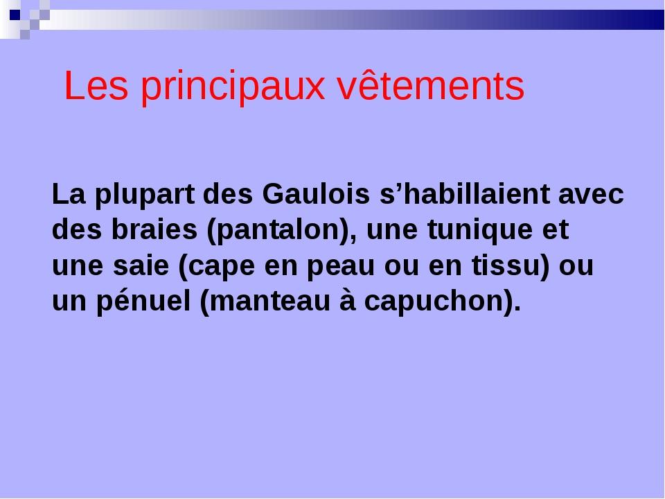 Les principaux vêtements La plupart des Gaulois s'habillaient avec des braies...