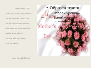 THANK YOU, GOD Thank you , God, for my mother – For the times she reads to m