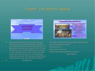 Project: The Ancient Sparta Sparta was a difficult pace to live. People didn'