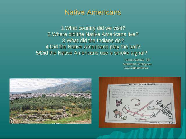 Native Americans 1.What country did we visit? 2.Where did the Native America...