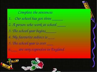 Complete the sentences Our school has got three _____ 2. A person who work a