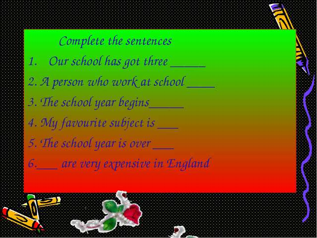 Complete the sentences Our school has got three _____ 2. A person who work a...