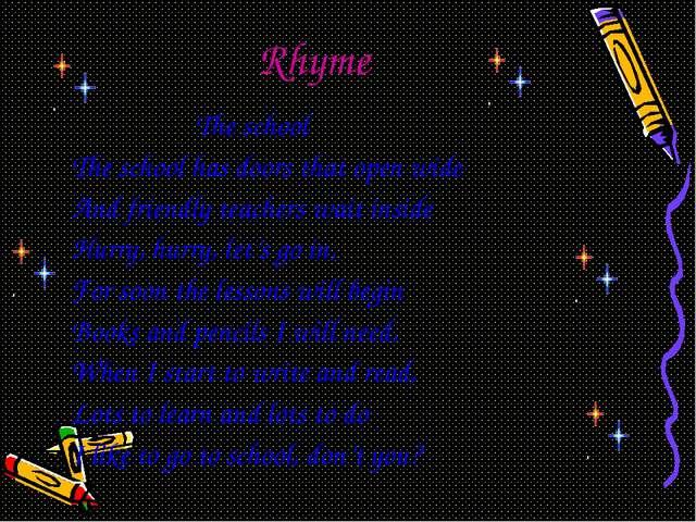 Rhyme The school The school has doors that open wide And friendly teachers w...