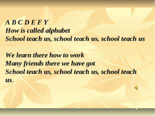 A B C D E F Y How is called alphabet School teach us, school teach us, school