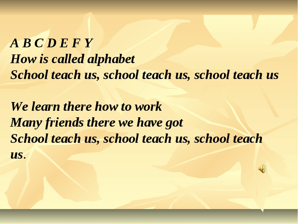 A B C D E F Y How is called alphabet School teach us, school teach us, school...