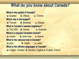What is the capital of Canada? a. Quebec b. Ottawa  c. Toronto Which city is