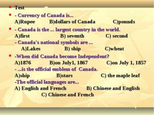 Test - Currency of Canada is... А)Rupee В)dollars of Canada С)pounds - Canad