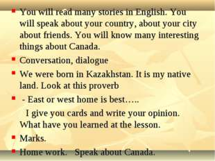You will read many stories in English. You will speak about your country, abo