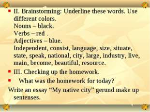 II. Brainstorming: Underline these words. Use different colors. Nouns – black