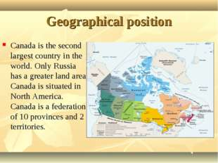 Geographical position Canada is the second largest country in the world. Only