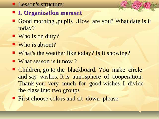 Lesson's structure: I. Organization moment Good morning ,pupils .How are you?...
