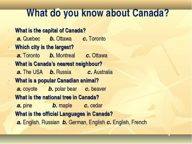 What is the capital of Canada? a. Quebec b. Ottawa  c. Toronto Which city is...