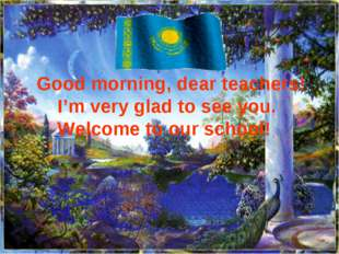 Good morning, dear teachers! I'm very glad to see you. Welcome to our school!