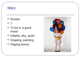 Mary Russia 7 To be in a good mood Helpful, shy, quiet Drawing, painting Play