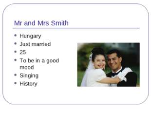 Mr and Mrs Smith Hungary Just married 25 To be in a good mood Singing History