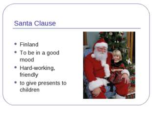 Santa Clause Finland To be in a good mood Hard-working, friendly to give pres